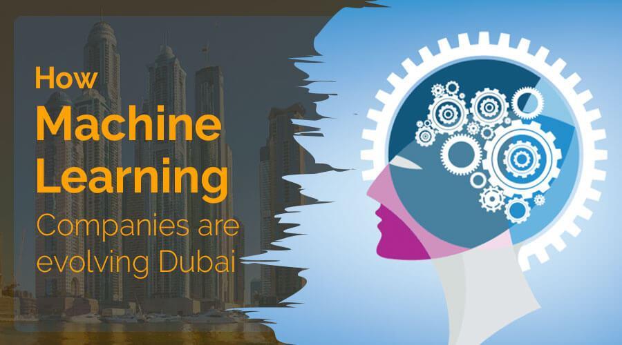 How Machine Learning Companies are evolving Dubai