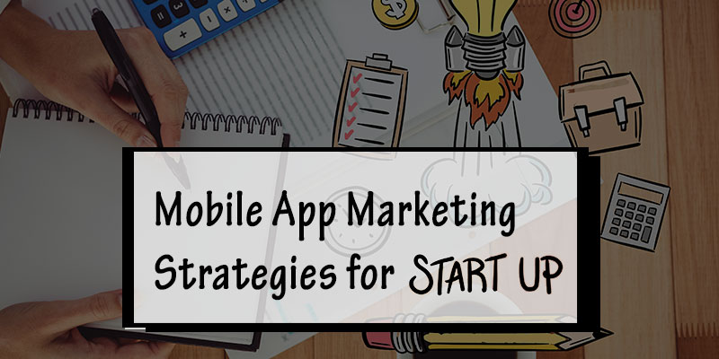 Mobile App Marketing Strategies for Startups