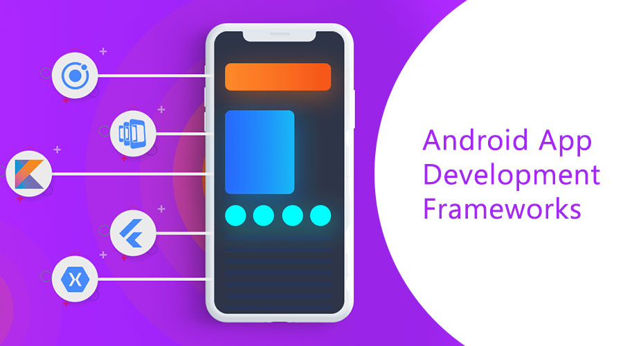Best Android App Development Frameworks for Building Apps